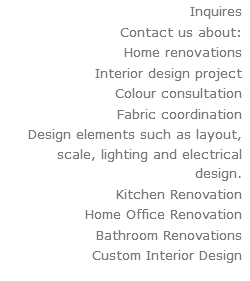 Inquires Contact Us About Home Renovations Interior Design Project Colour Consultation Fabric Coordination Elements